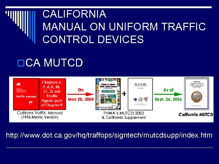 CALIFORNIA MANUAL ON UNIFORM TRAFFIC CONTROL DEVICES o. CA MUTCD http: //www. dot. ca.