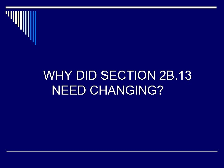 WHY DID SECTION 2 B. 13 NEED CHANGING?