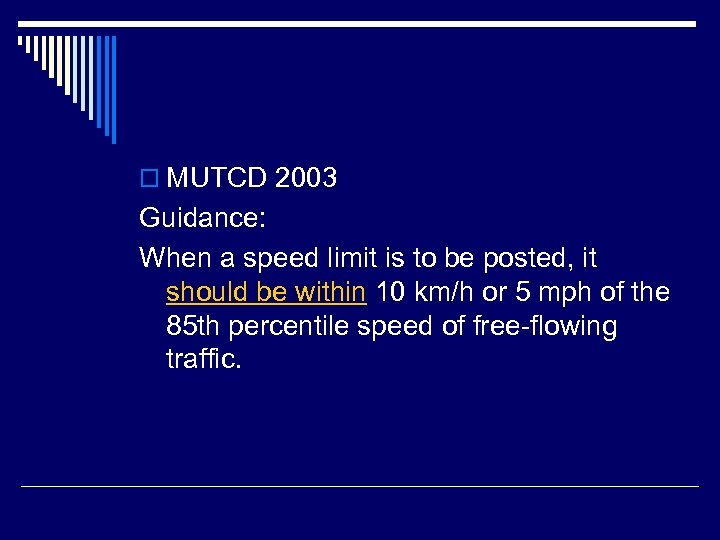 o MUTCD 2003 Guidance: When a speed limit is to be posted, it should