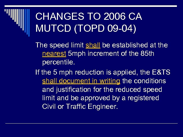 CHANGES TO 2006 CA MUTCD (TOPD 09 -04) The speed limit shall be established