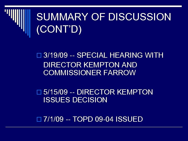 SUMMARY OF DISCUSSION (CONT'D) o 3/19/09 -- SPECIAL HEARING WITH DIRECTOR KEMPTON AND COMMISSIONER