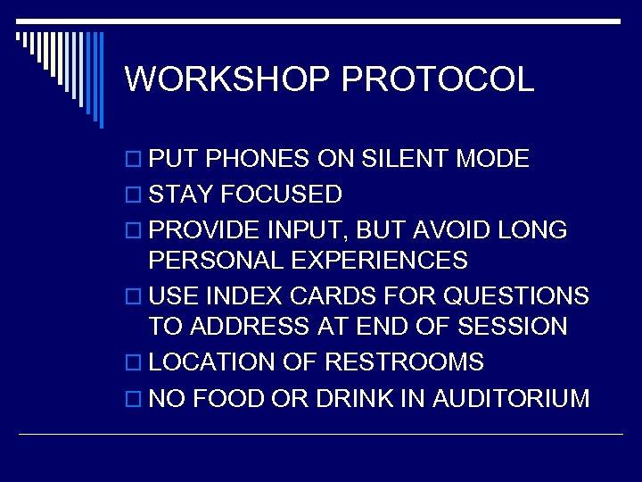WORKSHOP PROTOCOL o PUT PHONES ON SILENT MODE o STAY FOCUSED o PROVIDE INPUT,
