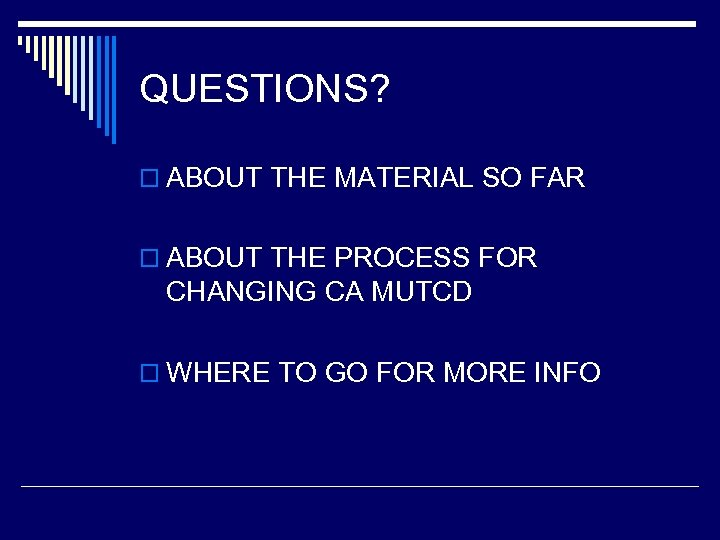 QUESTIONS? o ABOUT THE MATERIAL SO FAR o ABOUT THE PROCESS FOR CHANGING CA