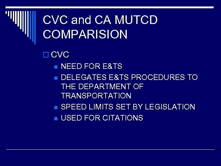 CVC and CA MUTCD COMPARISION o CVC n n NEED FOR E&TS DELEGATES E&TS