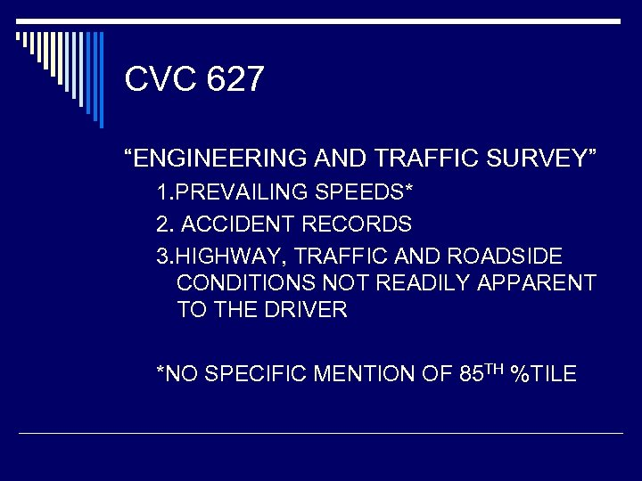 """CVC 627 """"ENGINEERING AND TRAFFIC SURVEY"""" 1. PREVAILING SPEEDS* 2. ACCIDENT RECORDS 3. HIGHWAY,"""