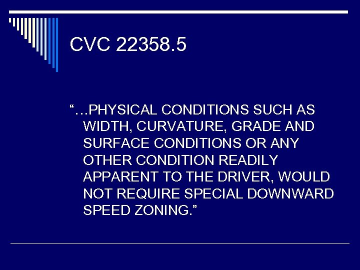 """CVC 22358. 5 """"…PHYSICAL CONDITIONS SUCH AS WIDTH, CURVATURE, GRADE AND SURFACE CONDITIONS OR"""