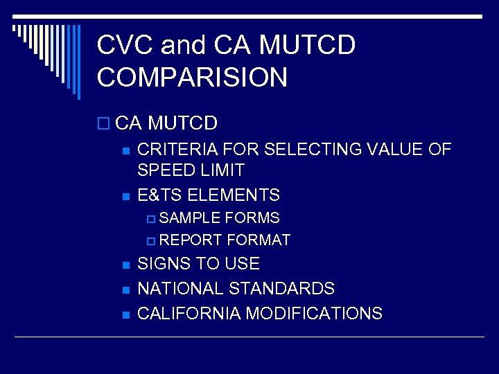 CVC and CA MUTCD COMPARISION o CA MUTCD n n CRITERIA FOR SELECTING VALUE