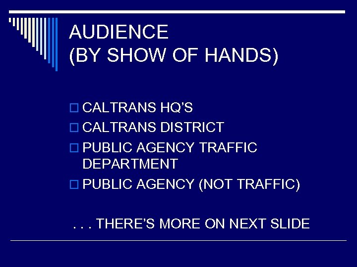 AUDIENCE (BY SHOW OF HANDS) o CALTRANS HQ'S o CALTRANS DISTRICT o PUBLIC AGENCY