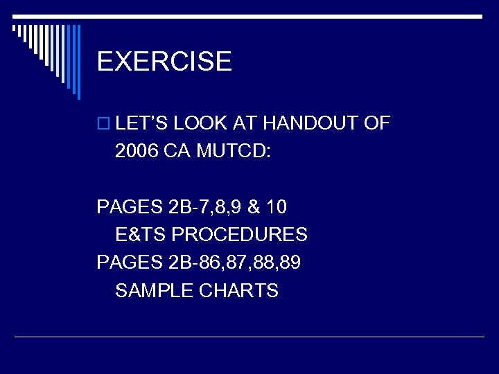 EXERCISE o LET'S LOOK AT HANDOUT OF 2006 CA MUTCD: PAGES 2 B-7, 8,