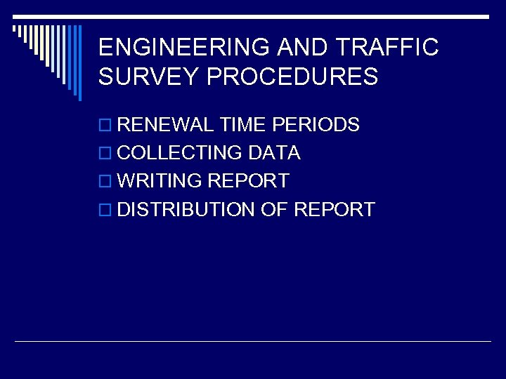 ENGINEERING AND TRAFFIC SURVEY PROCEDURES o RENEWAL TIME PERIODS o COLLECTING DATA o WRITING