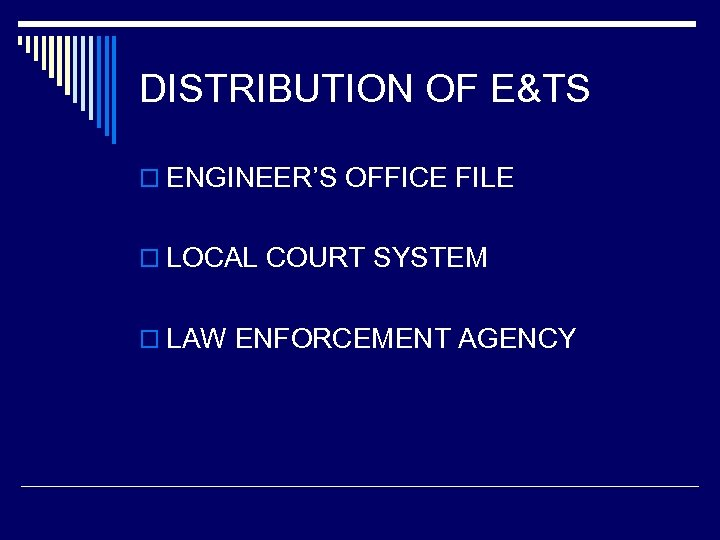 DISTRIBUTION OF E&TS o ENGINEER'S OFFICE FILE o LOCAL COURT SYSTEM o LAW ENFORCEMENT