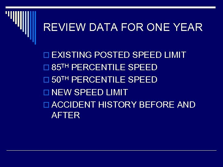REVIEW DATA FOR ONE YEAR o EXISTING POSTED SPEED LIMIT o 85 TH PERCENTILE