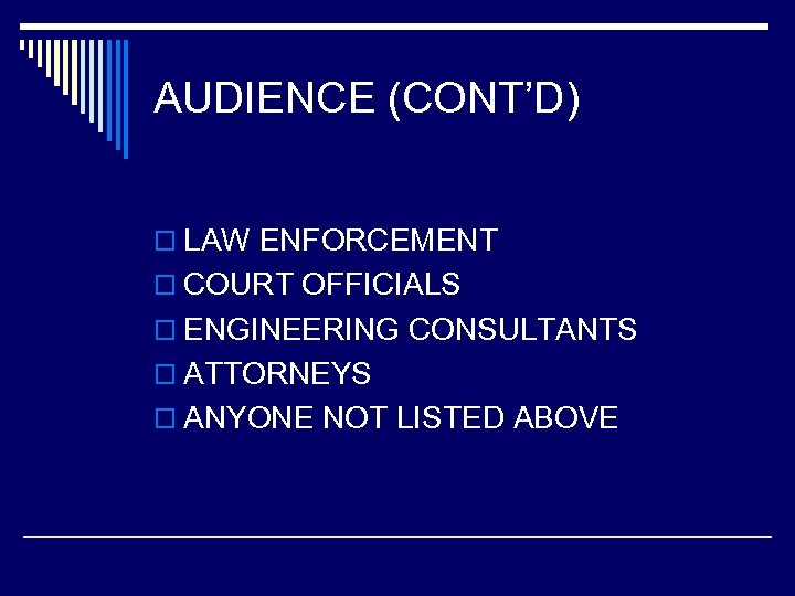 AUDIENCE (CONT'D) o LAW ENFORCEMENT o COURT OFFICIALS o ENGINEERING CONSULTANTS o ATTORNEYS o