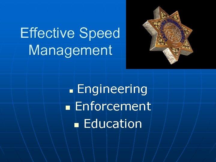 Effective Speed Management Engineering n Enforcement n Education n