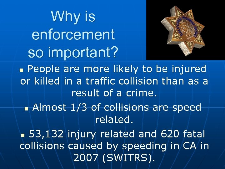 Why is enforcement so important? People are more likely to be injured or killed