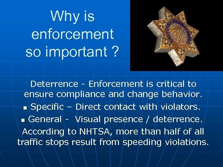 Why is enforcement so important ? Deterrence - Enforcement is critical to ensure compliance