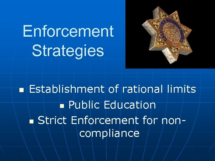 Enforcement Strategies n Establishment of rational limits n Public Education n Strict Enforcement for