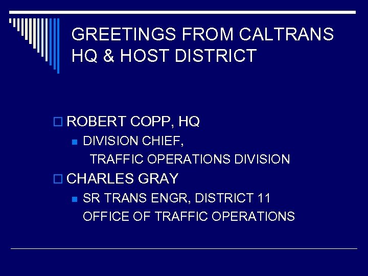 GREETINGS FROM CALTRANS HQ & HOST DISTRICT o ROBERT COPP, HQ n DIVISION CHIEF,