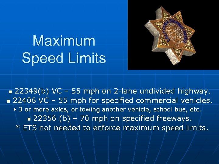 Maximum Speed Limits n n 22349(b) VC – 55 mph on 2 -lane undivided