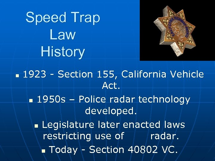 Speed Trap Law History n 1923 - Section 155, California Vehicle Act. n 1950