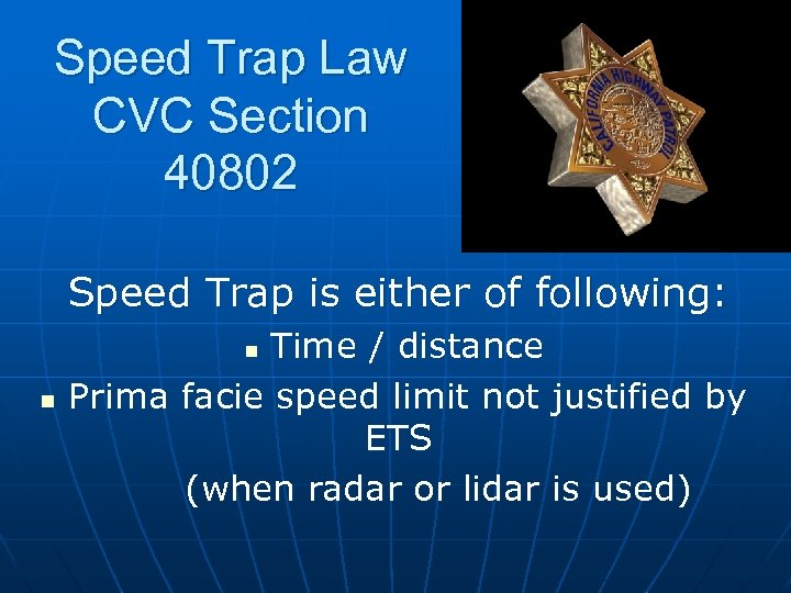 Speed Trap Law CVC Section 40802 Speed Trap is either of following: Time /