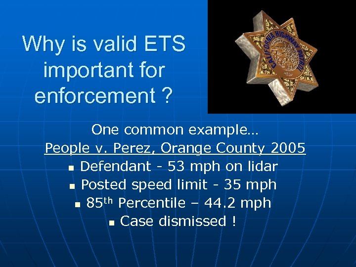 Why is valid ETS important for enforcement ? One common example… People v. Perez,