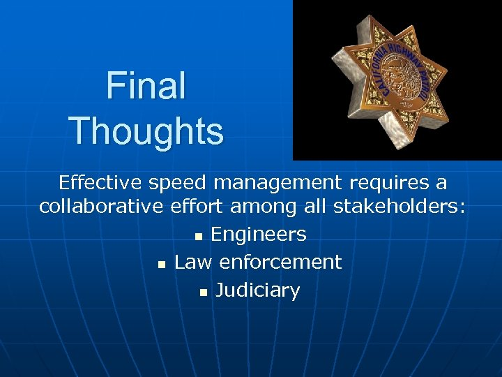 Final Thoughts Effective speed management requires a collaborative effort among all stakeholders: n Engineers
