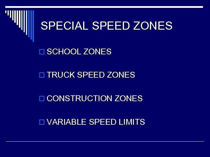 SPECIAL SPEED ZONES o SCHOOL ZONES o TRUCK SPEED ZONES o CONSTRUCTION ZONES o