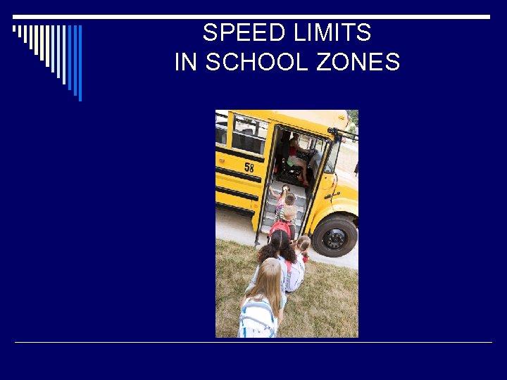SPEED LIMITS IN SCHOOL ZONES
