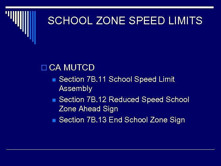SCHOOL ZONE SPEED LIMITS o CA MUTCD n n n Section 7 B. 11