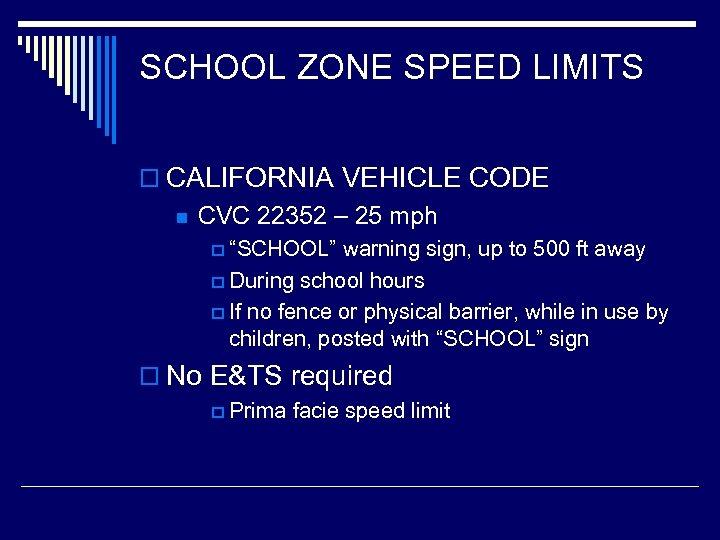 SCHOOL ZONE SPEED LIMITS o CALIFORNIA VEHICLE CODE n CVC 22352 – 25 mph
