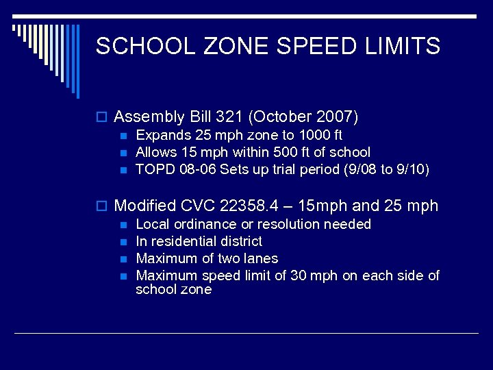 SCHOOL ZONE SPEED LIMITS o Assembly Bill 321 (October 2007) n Expands 25 mph