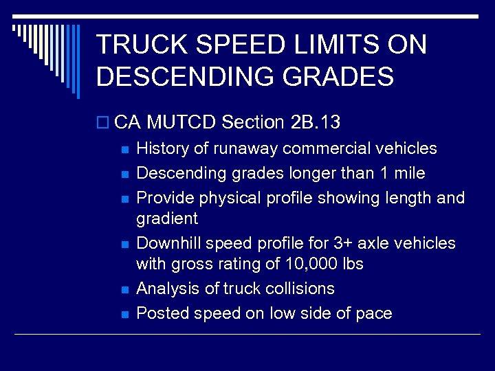 TRUCK SPEED LIMITS ON DESCENDING GRADES o CA MUTCD Section 2 B. 13 n