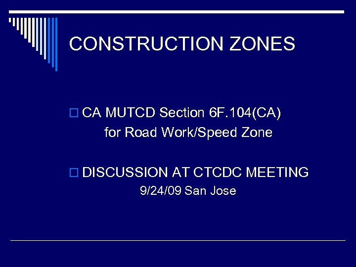 CONSTRUCTION ZONES o CA MUTCD Section 6 F. 104(CA) for Road Work/Speed Zone o