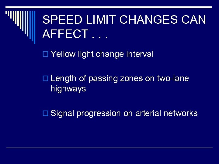SPEED LIMIT CHANGES CAN AFFECT. . . o Yellow light change interval o Length
