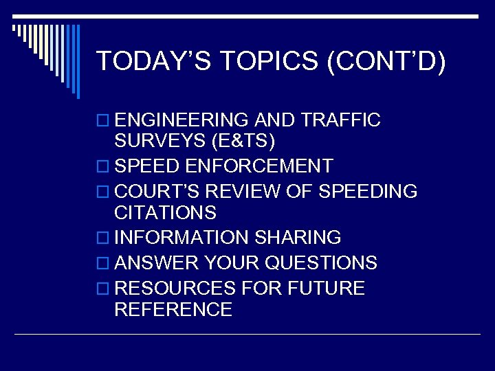 TODAY'S TOPICS (CONT'D) o ENGINEERING AND TRAFFIC SURVEYS (E&TS) o SPEED ENFORCEMENT o COURT'S
