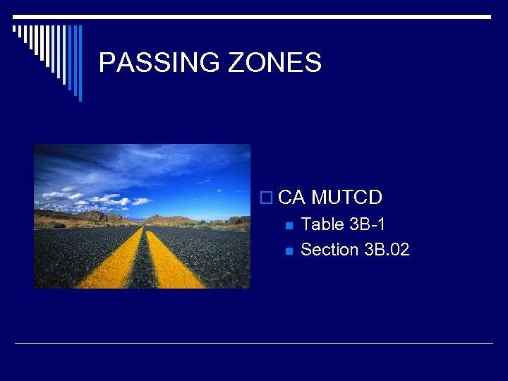 PASSING ZONES o CA MUTCD n n Table 3 B-1 Section 3 B. 02