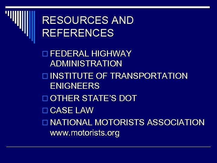 RESOURCES AND REFERENCES o FEDERAL HIGHWAY ADMINISTRATION o INSTITUTE OF TRANSPORTATION ENIGNEERS o OTHER