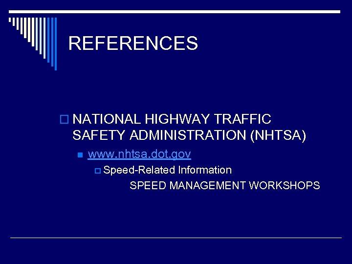 REFERENCES o NATIONAL HIGHWAY TRAFFIC SAFETY ADMINISTRATION (NHTSA) n www. nhtsa. dot. gov p