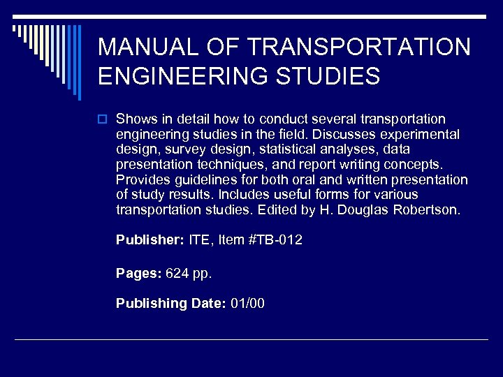 MANUAL OF TRANSPORTATION ENGINEERING STUDIES o Shows in detail how to conduct several transportation