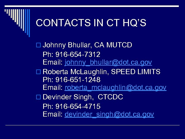 CONTACTS IN CT HQ'S o Johnny Bhullar, CA MUTCD Ph: 916 -654 -7312 Email: