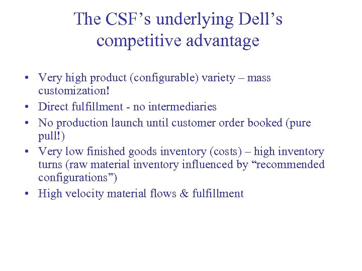 The CSF's underlying Dell's competitive advantage • Very high product (configurable) variety – mass
