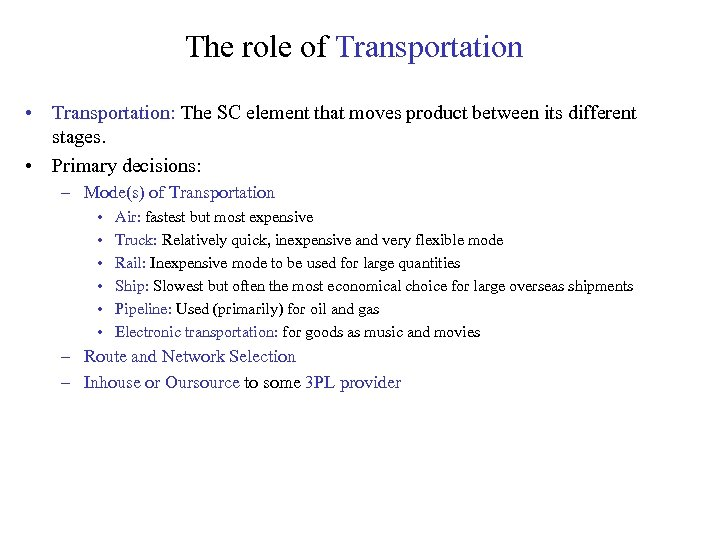 The role of Transportation • Transportation: The SC element that moves product between its
