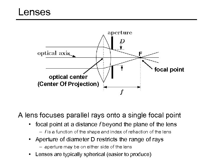 Lenses F focal point optical center (Center Of Projection) A lens focuses parallel rays