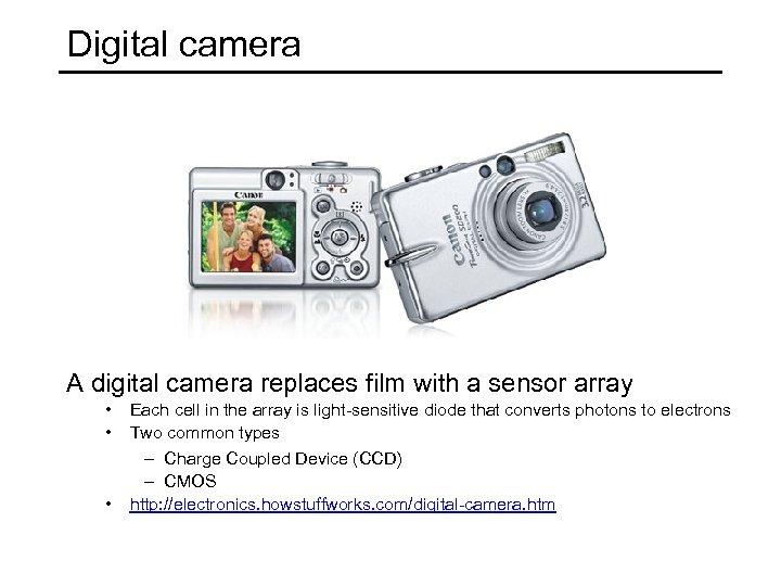 Digital camera A digital camera replaces film with a sensor array • • •