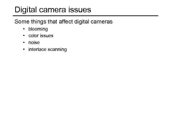 Digital camera issues Some things that affect digital cameras • • blooming color issues
