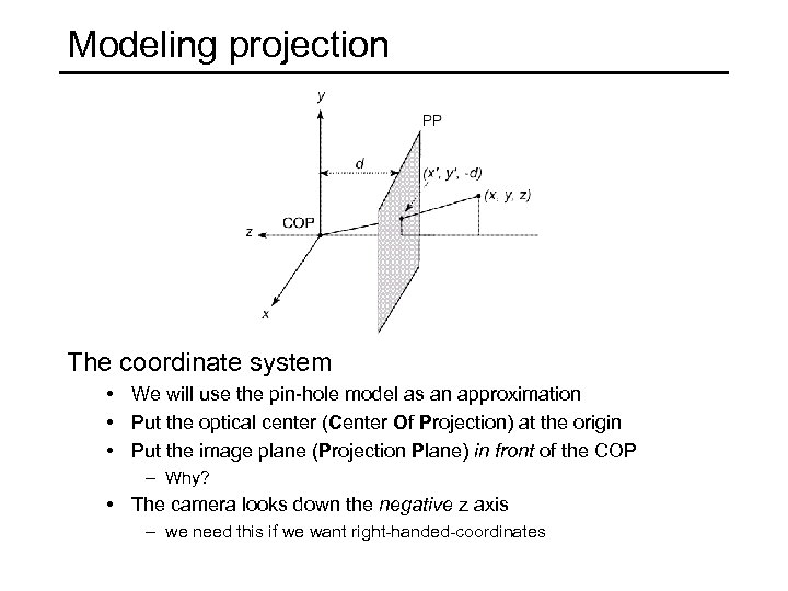 Modeling projection The coordinate system • We will use the pin-hole model as an