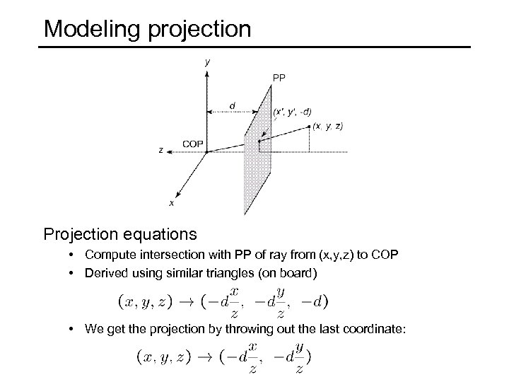 Modeling projection Projection equations • Compute intersection with PP of ray from (x, y,