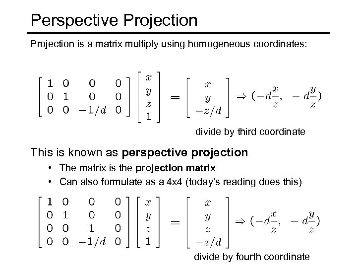 Perspective Projection is a matrix multiply using homogeneous coordinates: divide by third coordinate This