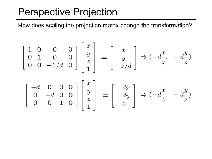 Perspective Projection How does scaling the projection matrix change the transformation?